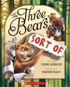 The Three Bears (Sort of) by Yvonne Morrison and Donovan Bixley